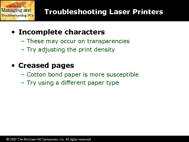 Troubleshooting Laser Printers • Incomplete characters – These may occur on transparencies – Try