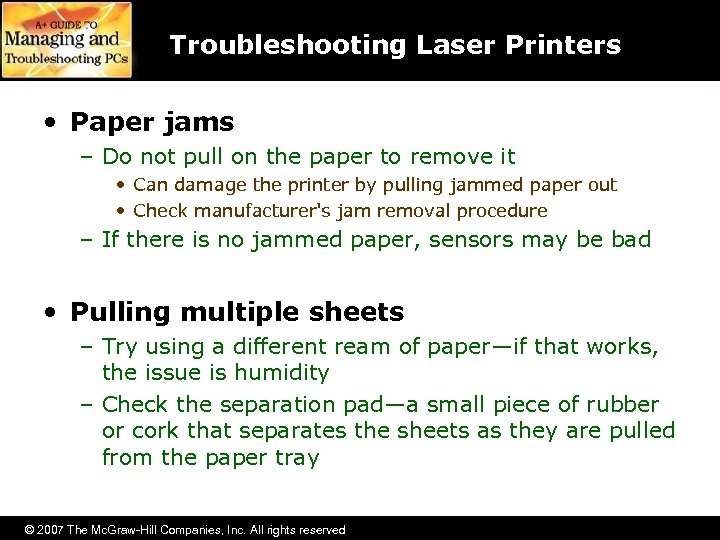 Troubleshooting Laser Printers • Paper jams – Do not pull on the paper to