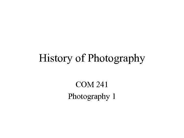 History of Photography COM 241 Photography 1