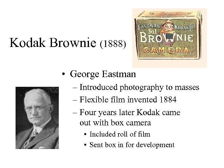 Kodak Brownie (1888) • George Eastman – Introduced photography to masses – Flexible film