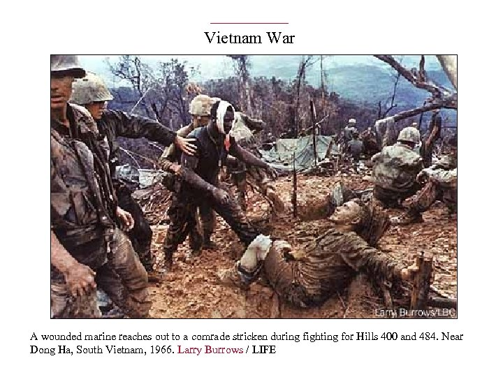 Vietnam War A wounded marine reaches out to a comrade stricken during fighting for