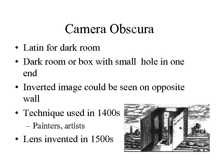Camera Obscura • Latin for dark room • Dark room or box with small