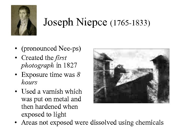 Joseph Niepce (1765 -1833) • (pronounced Nee-ps) • Created the first photograph in 1827