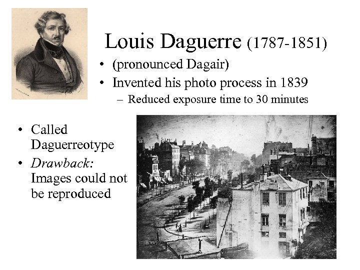 Louis Daguerre (1787 -1851) • (pronounced Dagair) • Invented his photo process in 1839