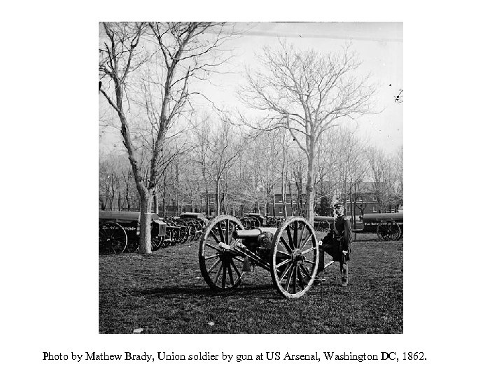 Photo by Mathew Brady, Union soldier by gun at US Arsenal, Washington DC, 1862.