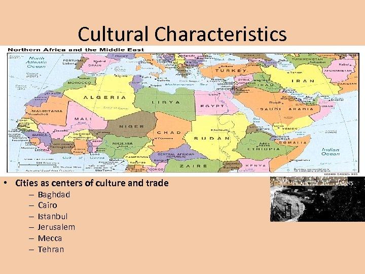 Cultural Characteristics • Cultural Landscape – – – – – Mosques, minarets Church of