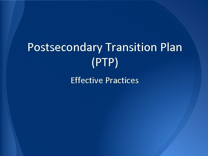 Postsecondary Transition Plan (PTP) Effective Practices