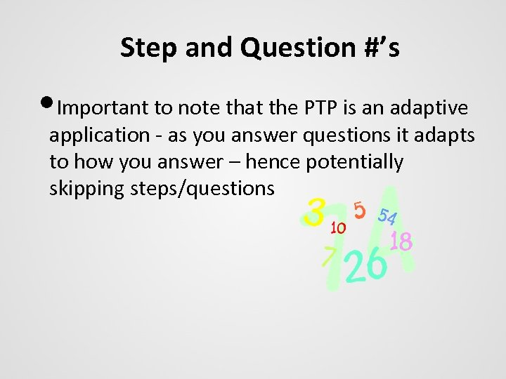 Step and Question #'s • Important to note that the PTP is an adaptive