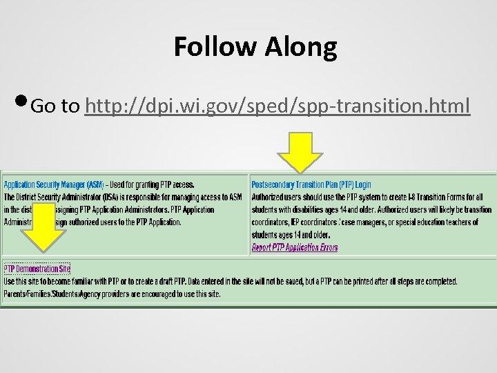 Follow Along • Go to http: //dpi. wi. gov/sped/spp-transition. html