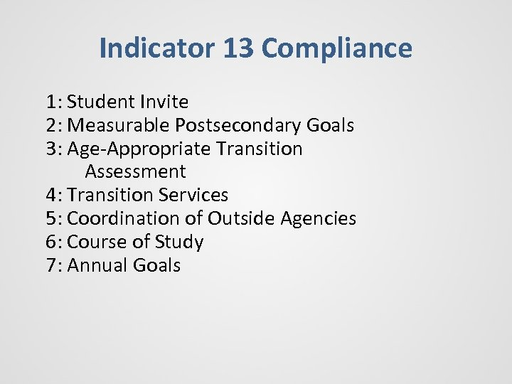 Indicator 13 Compliance 1: Student Invite 2: Measurable Postsecondary Goals 3: Age-Appropriate Transition Assessment
