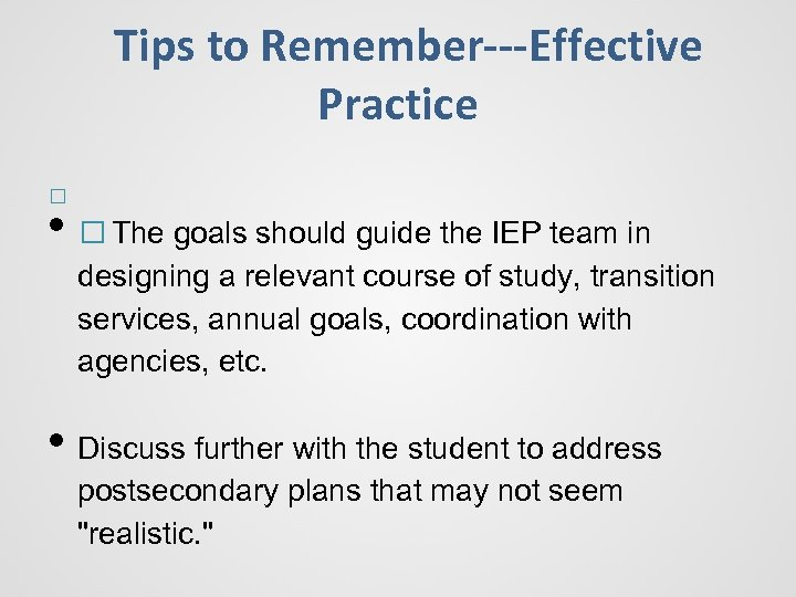 Tips to Remember---Effective Practice • The goals should guide the IEP team in designing