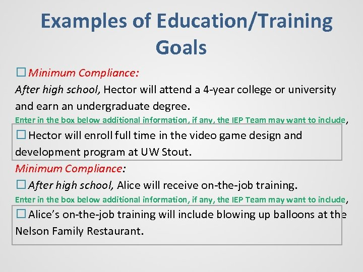 Examples of Education/Training Goals Minimum Compliance: After high school, Hector will attend a 4