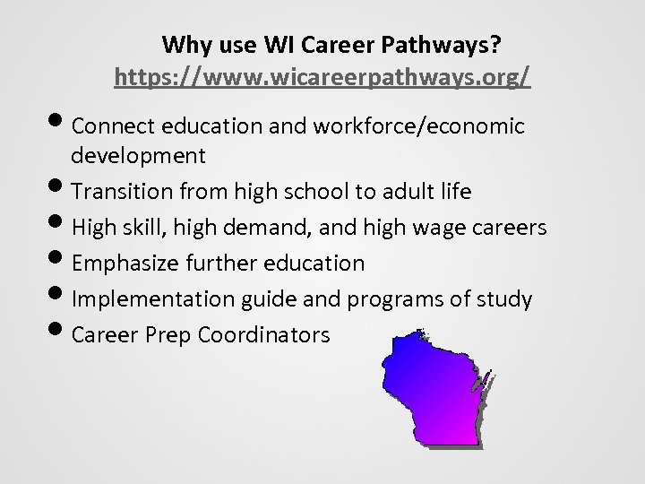 Why use WI Career Pathways? https: //www. wicareerpathways. org/ • Connect education and workforce/economic