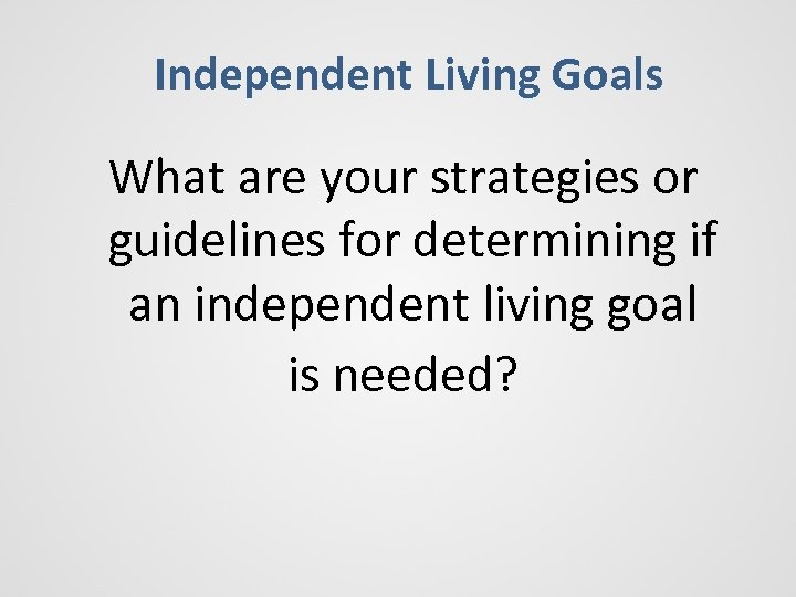 Independent Living Goals What are your strategies or guidelines for determining if an independent