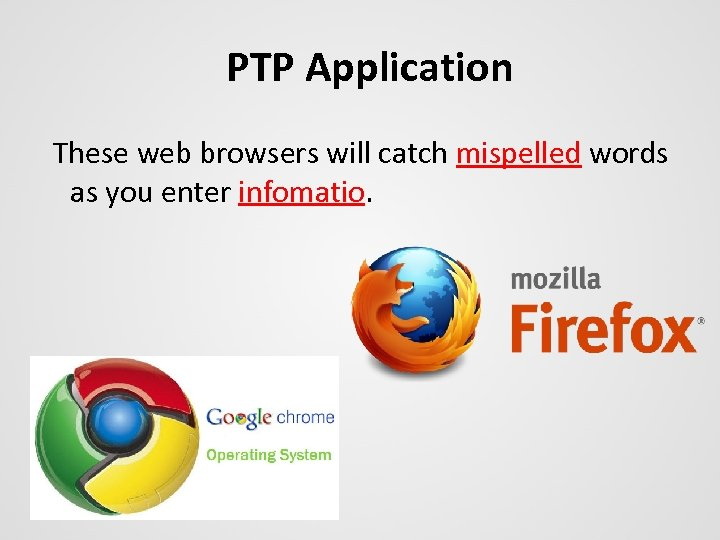 PTP Application These web browsers will catch mispelled words as you enter infomatio.