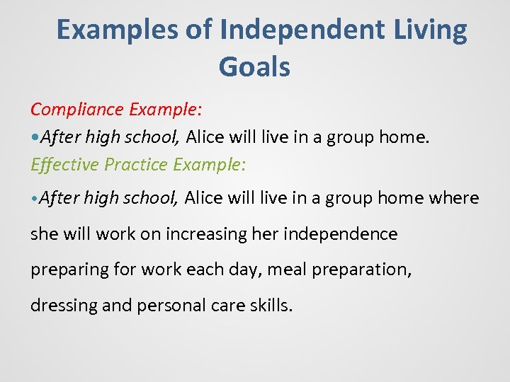 Examples of Independent Living Goals Compliance Example: • After high school, Alice will live