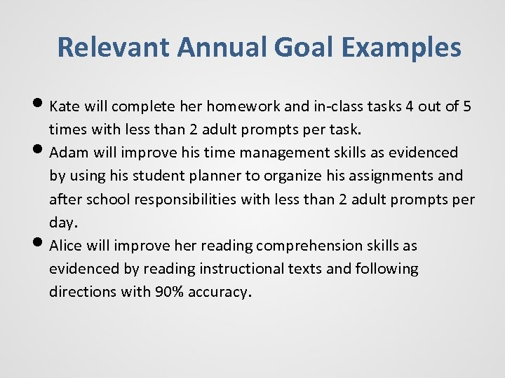 Relevant Annual Goal Examples • Kate will complete her homework and in-class tasks 4