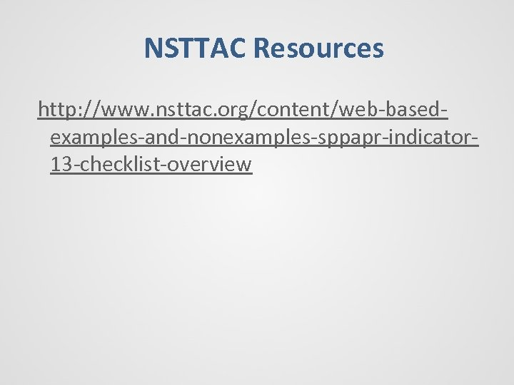 NSTTAC Resources http: //www. nsttac. org/content/web-basedexamples-and-nonexamples-sppapr-indicator 13 -checklist-overview