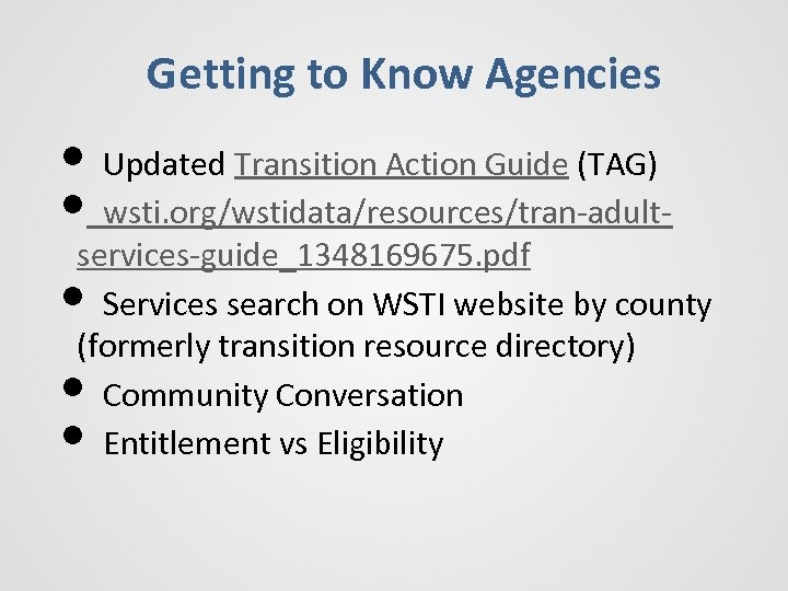 Getting to Know Agencies • Updated Transition Action Guide (TAG) • wsti. org/wstidata/resources/tran-adult- services-guide_1348169675.