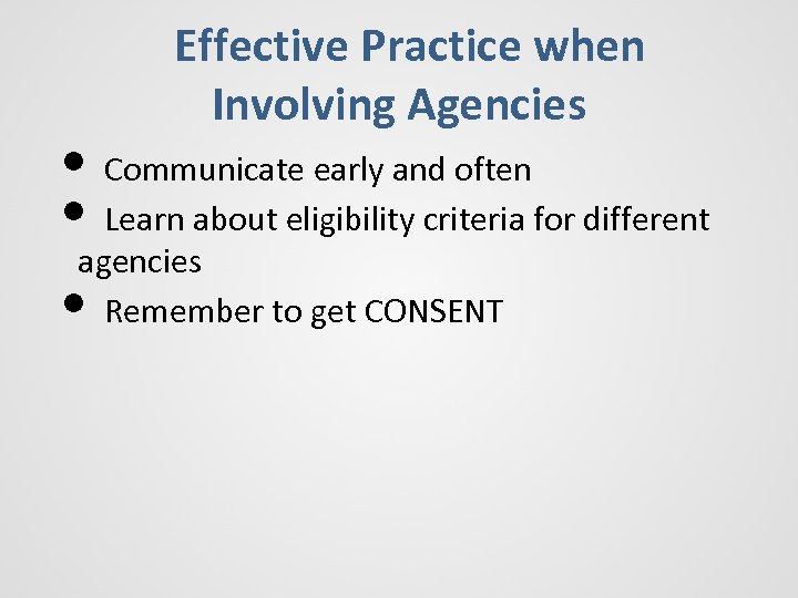Effective Practice when Involving Agencies • Communicate early and often • Learn about eligibility