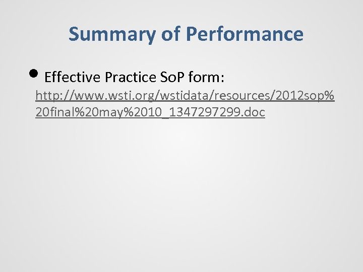 Summary of Performance • Effective Practice So. P form: http: //www. wsti. org/wstidata/resources/2012 sop%