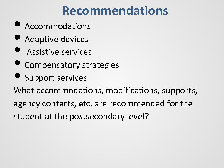 Recommendations • Accommodations • Adaptive devices • Assistive services • Compensatory strategies • Support