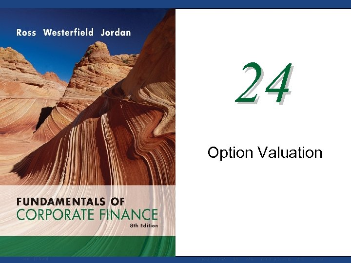 24 Option Valuation Mc. Graw-Hill/Irwin Copyright © 2008 by The Mc. Graw-Hill Companies, Inc.