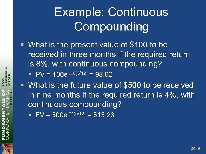 Example: Continuous Compounding § What is the present value of $100 to be received