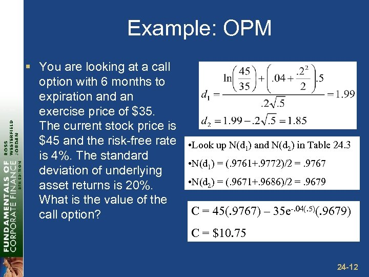 Example: OPM § You are looking at a call option with 6 months to