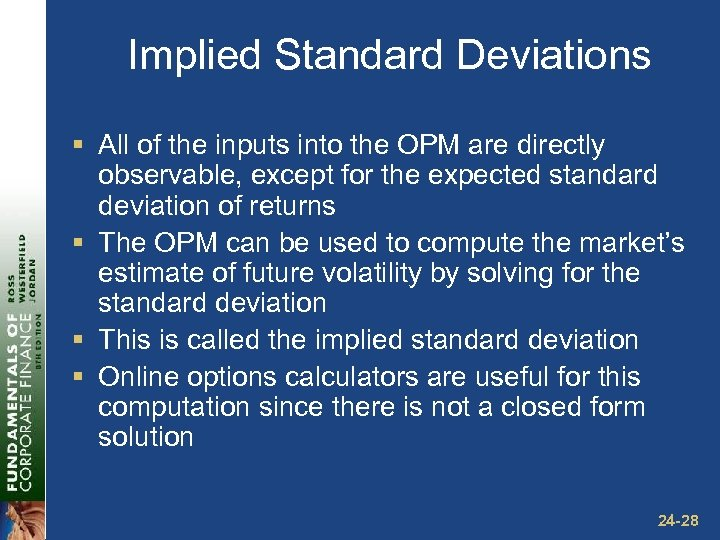 Implied Standard Deviations § All of the inputs into the OPM are directly observable,