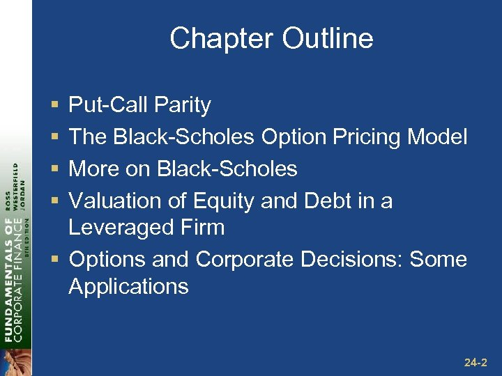 Chapter Outline § § Put-Call Parity The Black-Scholes Option Pricing Model More on Black-Scholes
