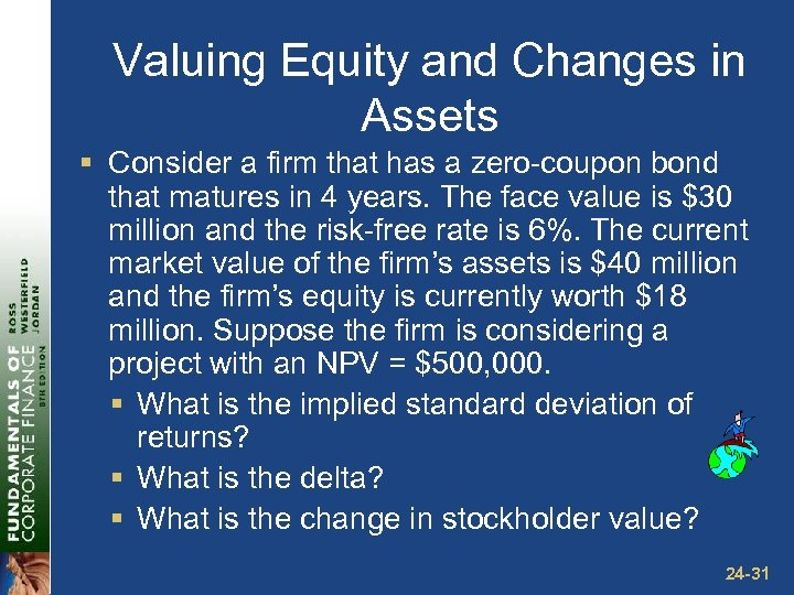 Valuing Equity and Changes in Assets § Consider a firm that has a zero-coupon