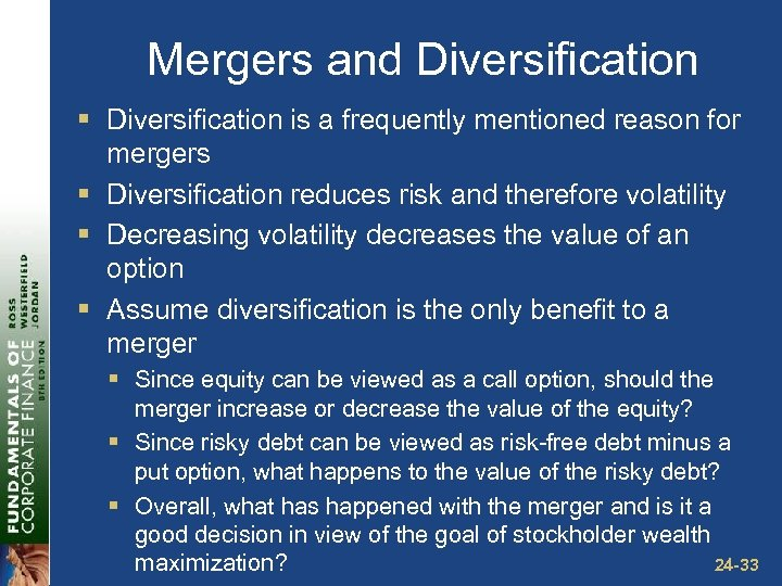 Mergers and Diversification § Diversification is a frequently mentioned reason for mergers § Diversification