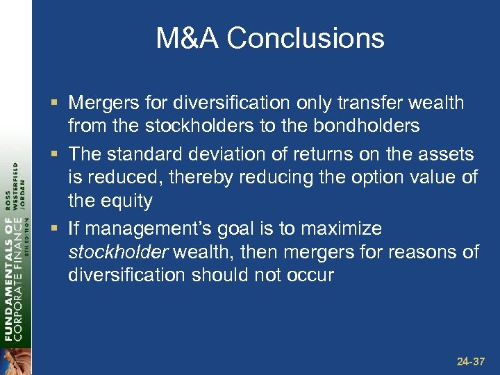 M&A Conclusions § Mergers for diversification only transfer wealth from the stockholders to the