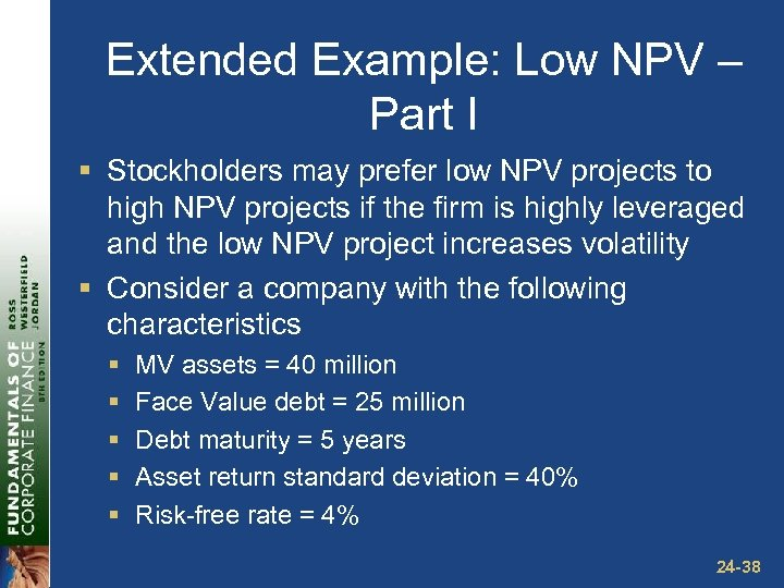 Extended Example: Low NPV – Part I § Stockholders may prefer low NPV projects