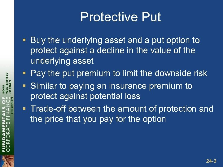 Protective Put § Buy the underlying asset and a put option to protect against