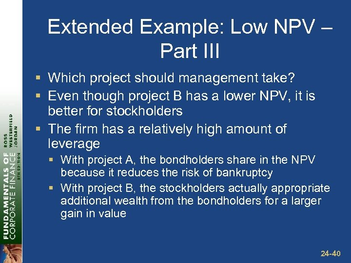 Extended Example: Low NPV – Part III § Which project should management take? §