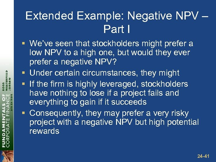 Extended Example: Negative NPV – Part I § We've seen that stockholders might prefer
