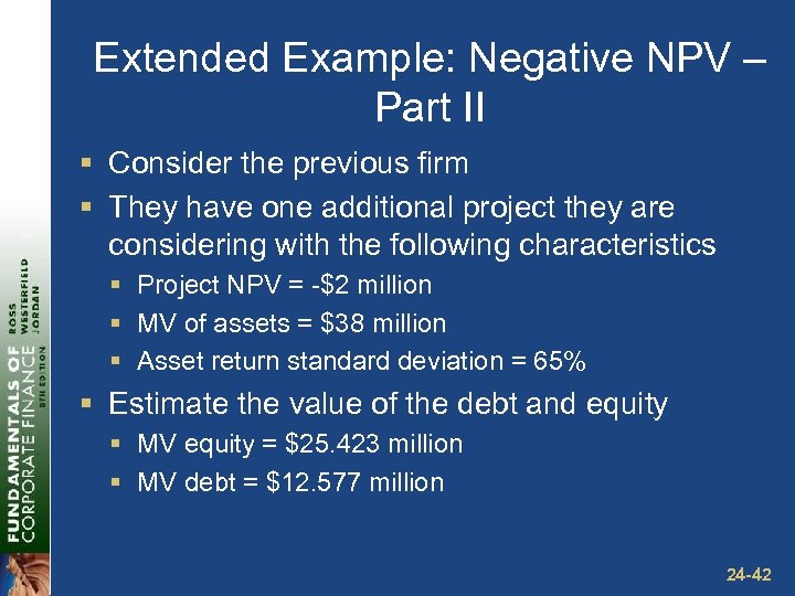 Extended Example: Negative NPV – Part II § Consider the previous firm § They