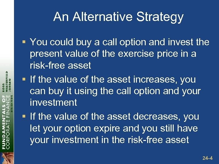 An Alternative Strategy § You could buy a call option and invest the present