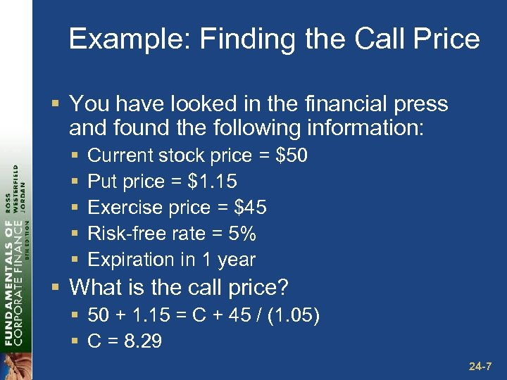 Example: Finding the Call Price § You have looked in the financial press and