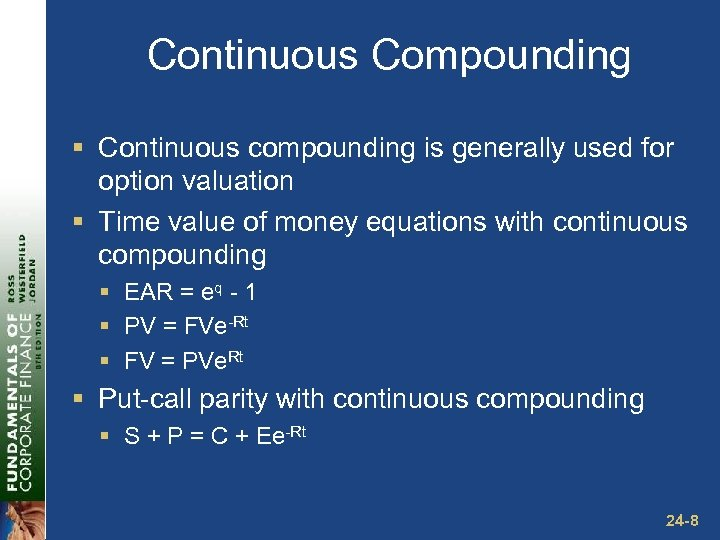 Continuous Compounding § Continuous compounding is generally used for option valuation § Time value