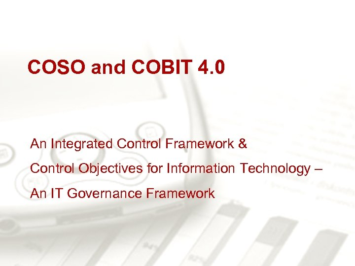 COSO and COBIT 4. 0 An Integrated Control Framework & Control Objectives for Information