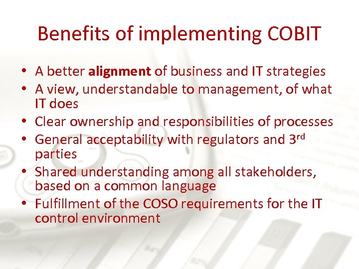 Benefits of implementing COBIT • A better alignment of business and IT strategies •