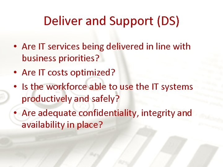 Deliver and Support (DS) • Are IT services being delivered in line with business