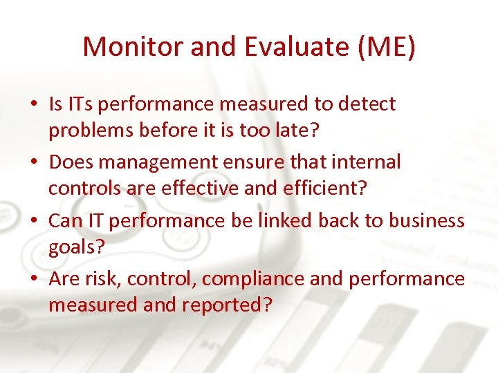 Monitor and Evaluate (ME) • Is ITs performance measured to detect problems before it