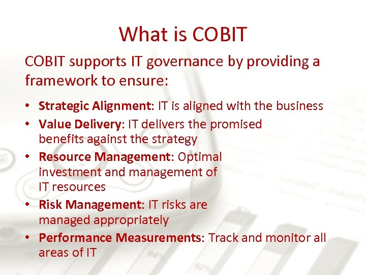 What is COBIT supports IT governance by providing a framework to ensure: • Strategic