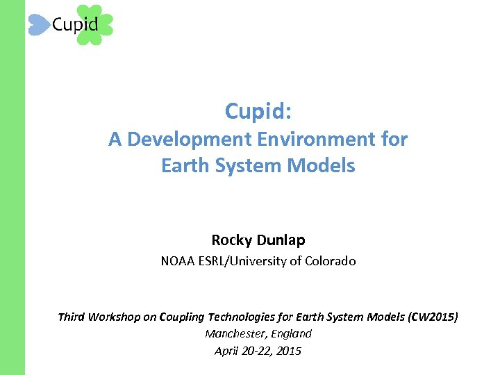 Cupid: A Development Environment for Earth System Models Rocky Dunlap NOAA ESRL/University of Colorado