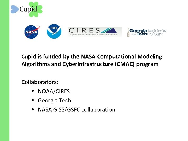 Cupid is funded by the NASA Computational Modeling Algorithms and Cyberinfrastructure (CMAC) program Collaborators: