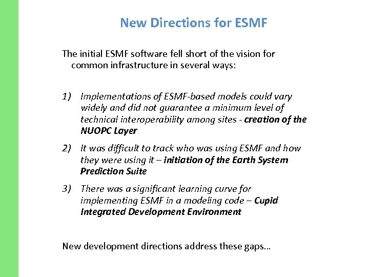 New Directions for ESMF The initial ESMF software fell short of the vision for